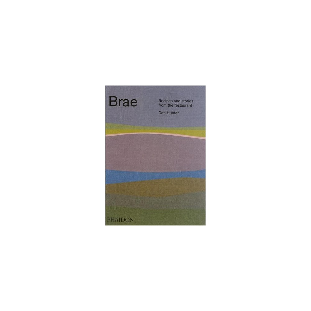 Brae : Recipes and Stories from the Restaurant (Hardcover) (Dan Hunter)