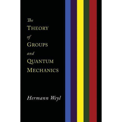 The Theory of Groups and Quantum Mechanics - by  Hermann Weyl (Paperback)