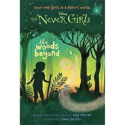 Never Girls #6: The Woods Beyond (Disney: The Never Girls)(Paperback) by Kiki Thorpe