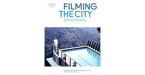 Filming the City : Urban Documents, Design Practices and Social Criticism Through the Lens (Paperback) - image 1 of 1