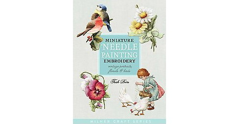Miniature Needle Painting Embroidery : Vintage Portraits, Florals & Birds (Paperback) (Trish Burr) - image 1 of 1