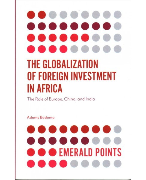 Globalization of Foreign Investment in Africa : The Role of Europe, China, and India (Paperback) (Adams - image 1 of 1