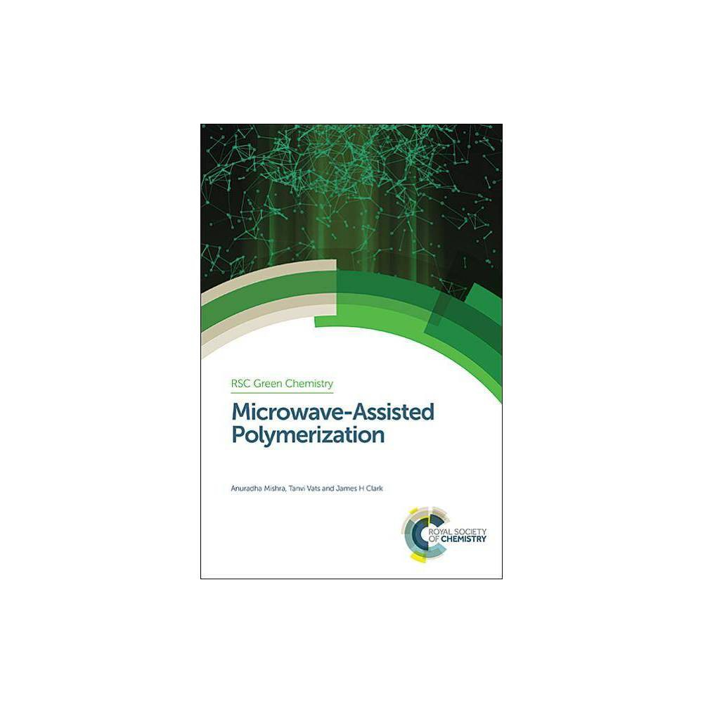 Microwave-Assisted Polymerization - (Rsc Green Chemistry) (Hardcover)
