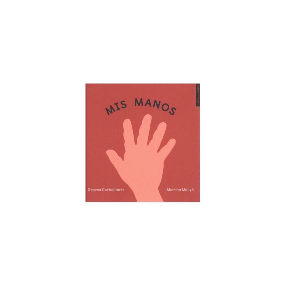 Mis manos/ My Hands - (Tramuntana) by Gemma Cortabitarte (Hardcover)