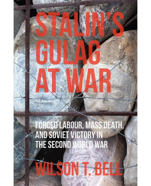 Stalin's Gulag at War : Forced Labour, Mass Death, and Soviet Victory in the Second World War - image 1 of 1