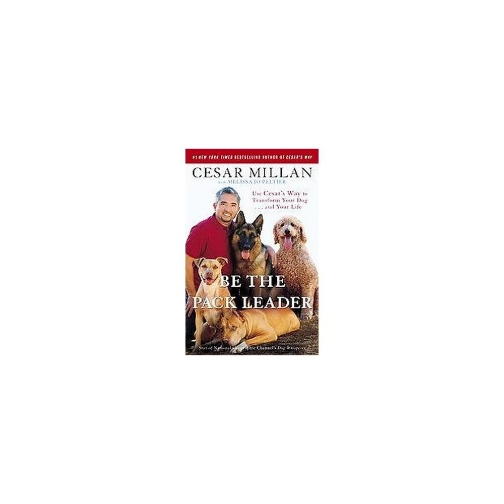 Be the Pack Leader (Reprint) (Paperback) by Cesar Millan