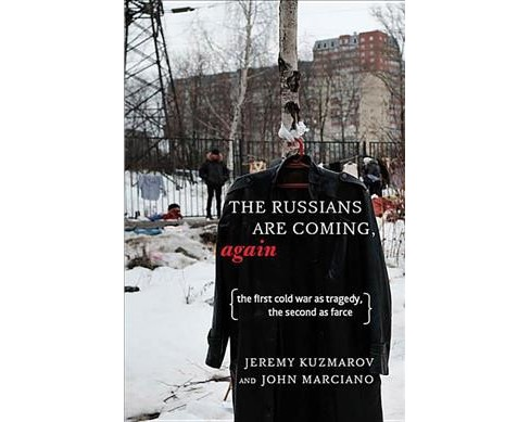 Russians Are Coming, Again : The First Cold War As Tragedy, the Second As Farce -  (Paperback) - image 1 of 1