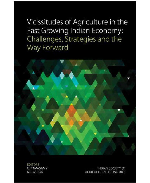 Vicissitudes of Agriculture in the Fast Growing Indian Economy : Challenges, Strategies and the Way - image 1 of 1