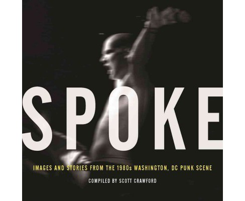 Spoke : Images and Stories from the 1980s Washington, DC Punk Scene (Hardcover) (Scott Crawford) - image 1 of 1
