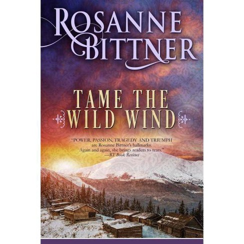 Tame the Wild Wind - by  Rosanne Bittner (Paperback) - image 1 of 1