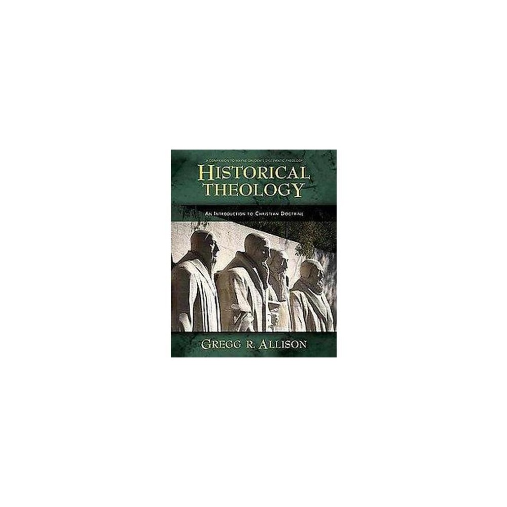 Historical Theology : An Introduction to Christian Doctrine: A Companion to Wayne Grudem's Systematic