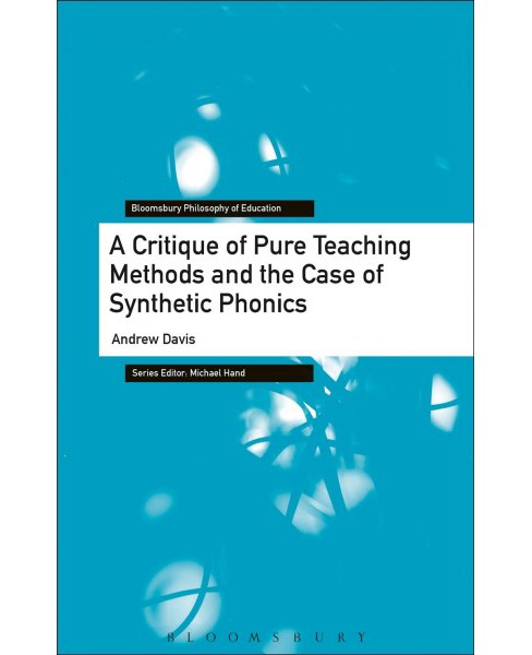 Critique of Pure Teaching Methods and the Case of Synthetic Phonics (Hardcover) (Andrew Davis) - image 1 of 1