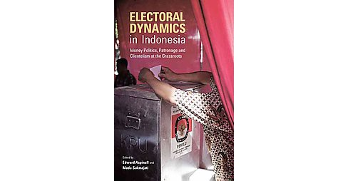 Electoral Dynamics in Indonesia : Money, Politics, Patronage and Clientelism at the Grassroots - image 1 of 1