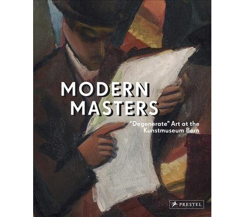 Modern Masters : Degenerate Art at the Kunstmuseum Bern -  (Hardcover) - image 1 of 1