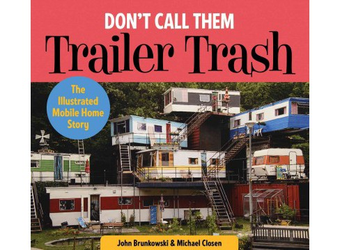 Don't Call Them Trailer Trash : The Illustrated Mobile Home Story (Hardcover) (John Brunkowski & Michael - image 1 of 1