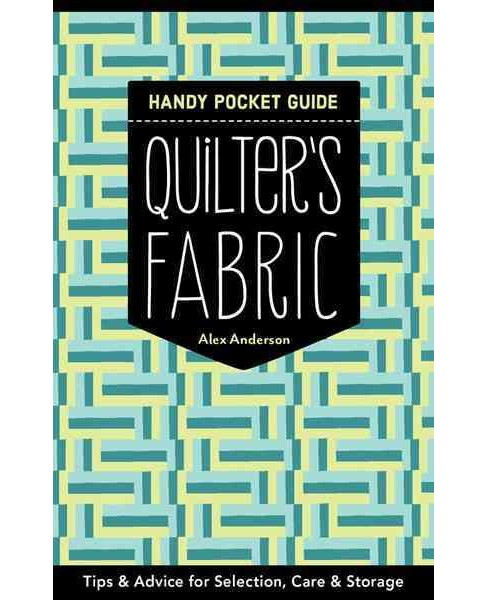 Quilter's Fabric : Tips & Advice for Selection, Care & Storage (Paperback) (Alex Anderson) - image 1 of 1