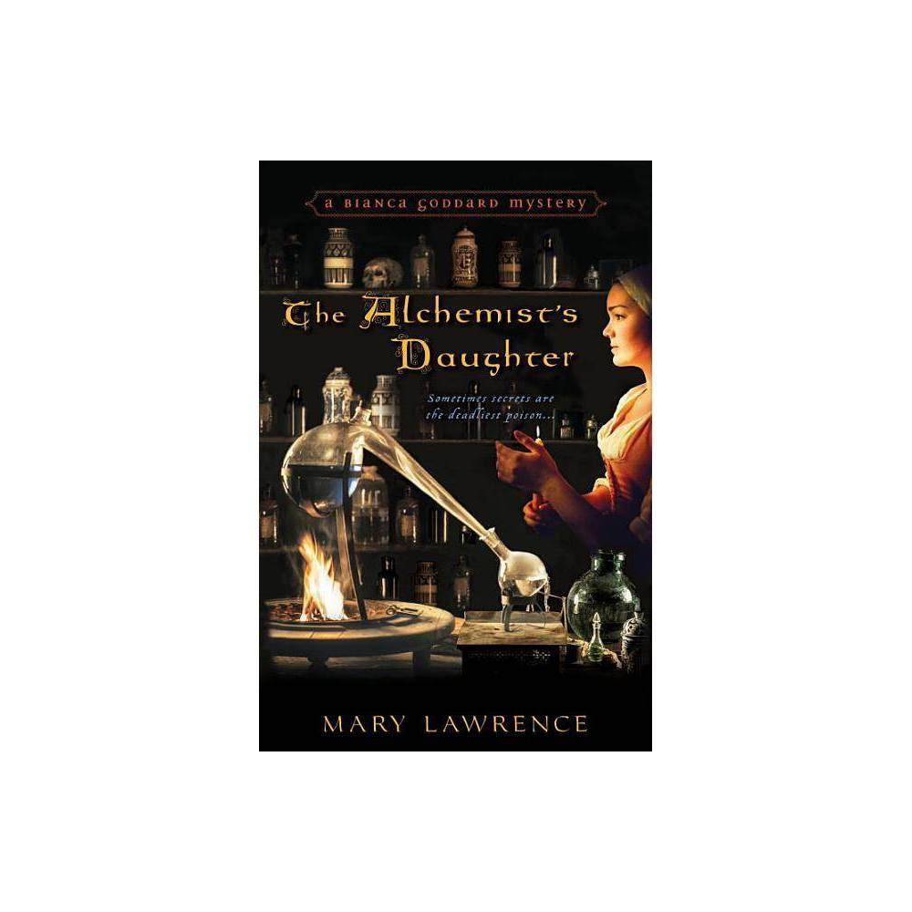 The Alchemist S Daughter Bianca Goddard Mysteries By Mary Lawrence Paperback