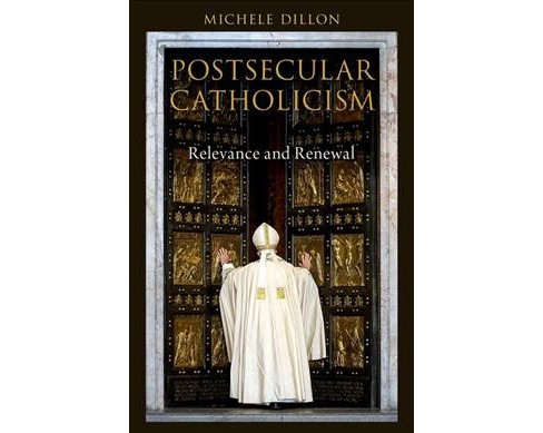 Postsecular Catholicism : Relevance and Renewal -  by Michele Dillon (Hardcover) - image 1 of 1
