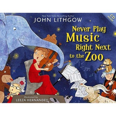 Never Play Music Right Next to the Zoo - by  John Lithgow (Mixed Media Product)