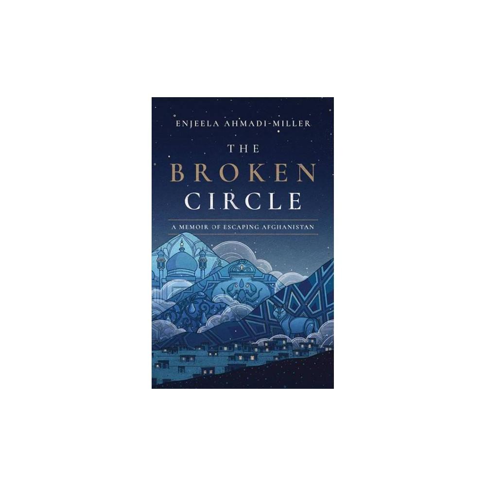 Broken Circle : A Memoir of Escaping Afghanistan - Unabridged by Enjeela Ahmadi-miller (CD/Spoken Word)