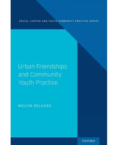 Urban Friendships and Community Youth Practice (Hardcover) (Melvin Delgado) - image 1 of 1