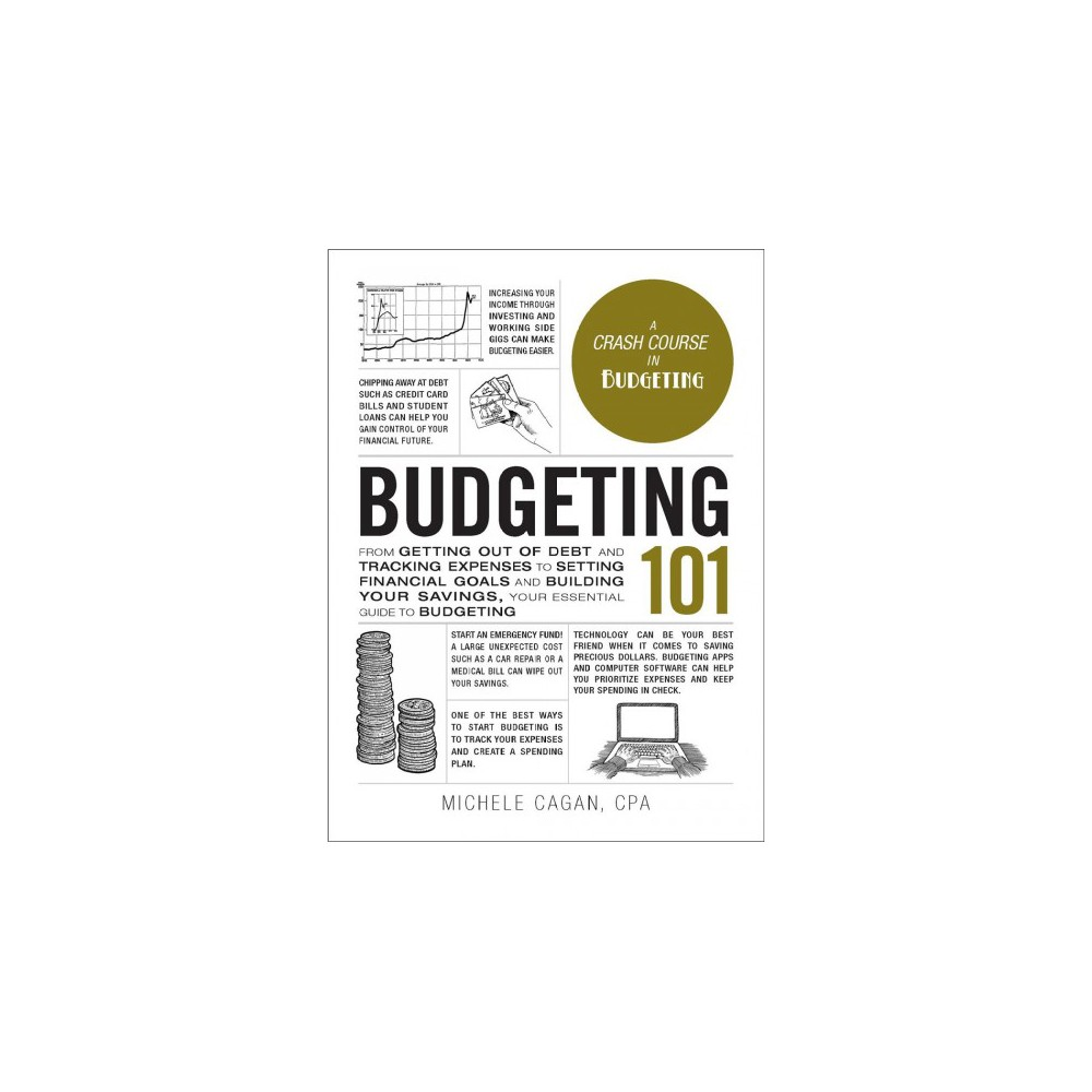 Budgeting 101 : From Getting Out of Debt and Tracking Expenses to Setting Financial Goals and Building