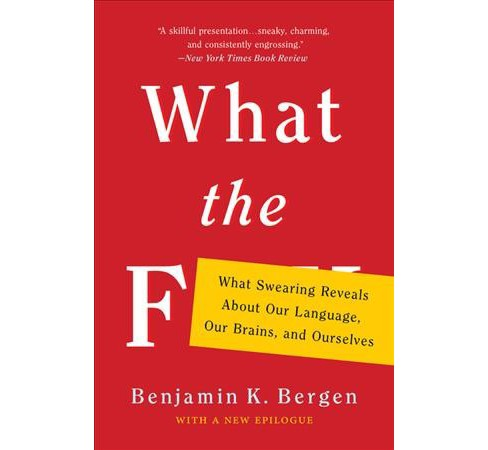 What the F : What Swearing Reveals About Our Language, Our Brains, and Ourselves -  Reprint (Paperback) - image 1 of 1