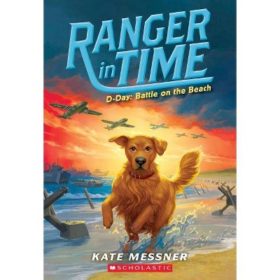 D-Day: Battle on the Beach (Ranger in Time #7), 7 - by  Kate Messner (Paperback)