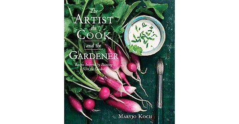 Artist, the Cook, and the Gardener : Recipes Inspired by Painting from the Garden (Hardcover) (Maryjo - image 1 of 1