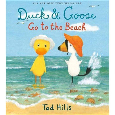 Duck & Goose Go to the Beach - by  Tad Hills (Hardcover)