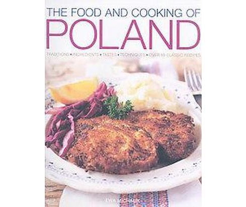 Food and Cooking of Poland : Traditions, Ingredients, Tastes, Techniques, over 60 Classic Recipes - image 1 of 1