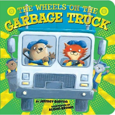 The Wheels on the Garbage Truck - (Wheels on The...) by  Jeffrey Burton (Board Book)