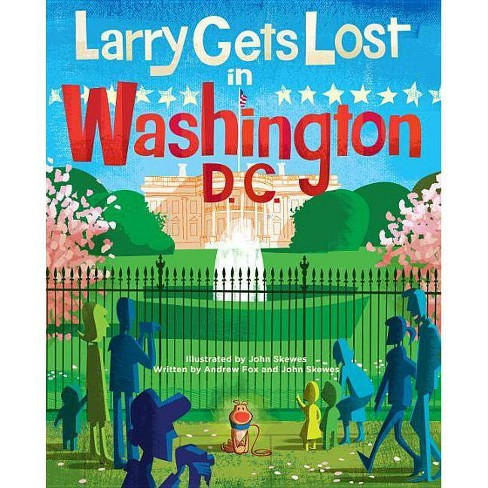 Larry Gets Lost in Washington, DC - by  John Skewes & Andrew Fox (Hardcover) - image 1 of 1