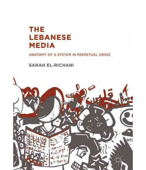 Lebanese Media : Anatomy of a System in Perpetual Crisis (Hardcover) (Sarah El-richani) - image 1 of 1