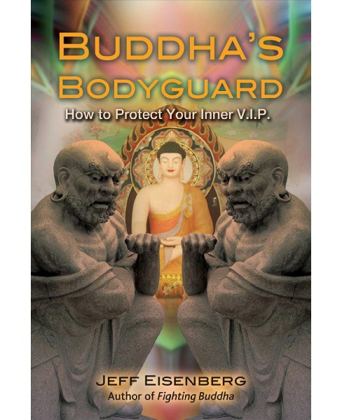 Buddha's Bodyguard : How to Protect Your Inner V.I.P. -  by Jeff Eisenberg (Paperback) - image 1 of 1