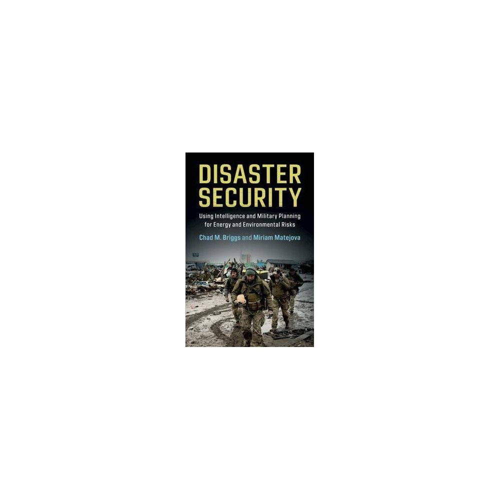 Disaster Security : Using Intelligence and Military Planning for Energy and Environmental Risks