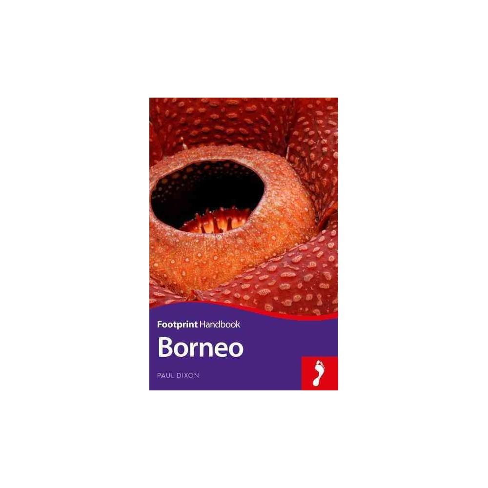 Footprint Borneo : Sarawak - Brunei - Sabah (Paperback) (Paul Dixon)
