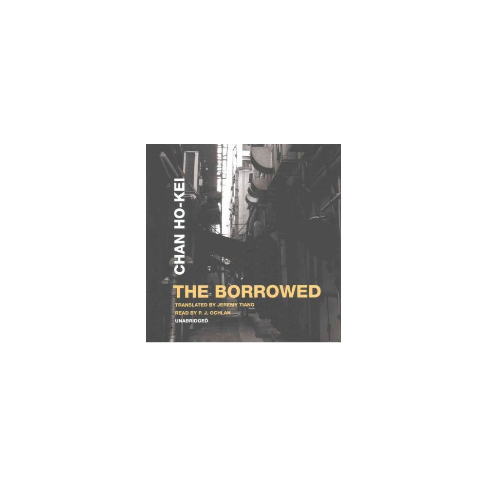 Borrowed (Unabridged) (CD/Spoken Word) (Chan Ho-kei)