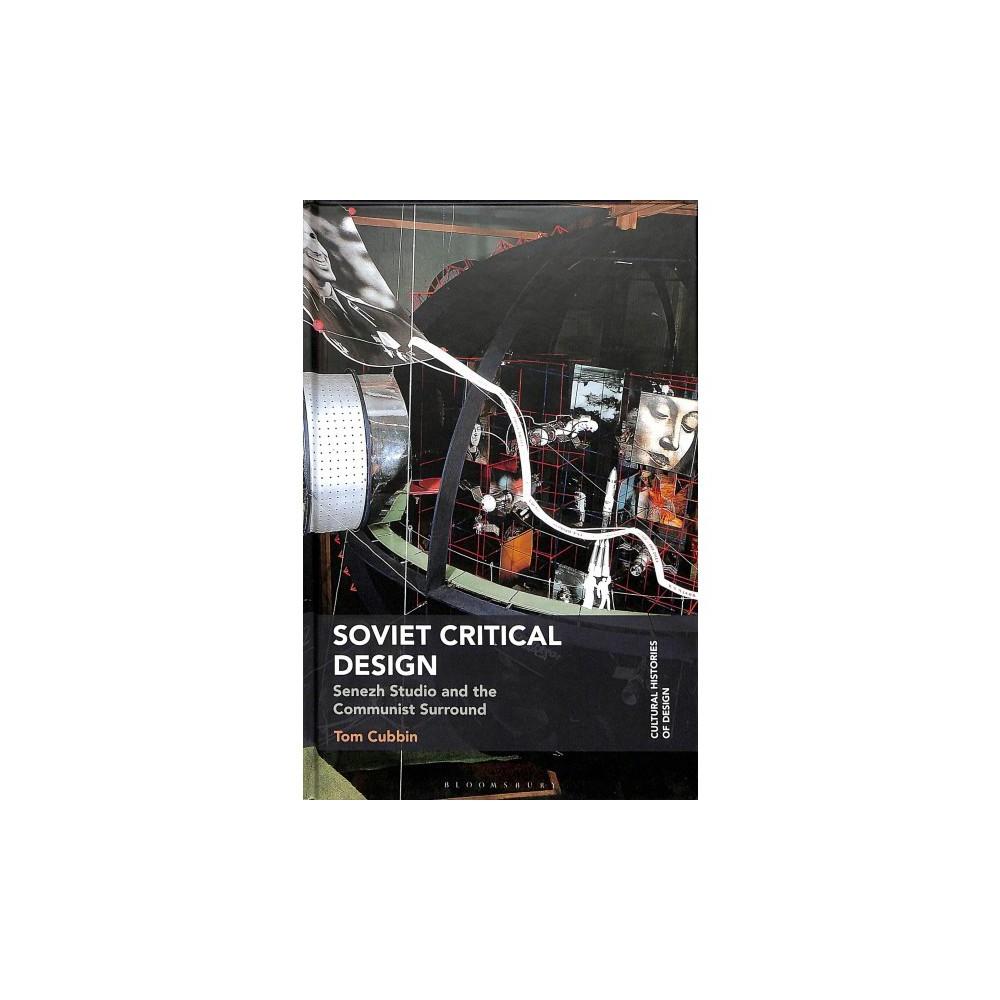 Soviet Critical Design : Senezh Studio and the Communist Surround - by Tom Cubbin (Hardcover)