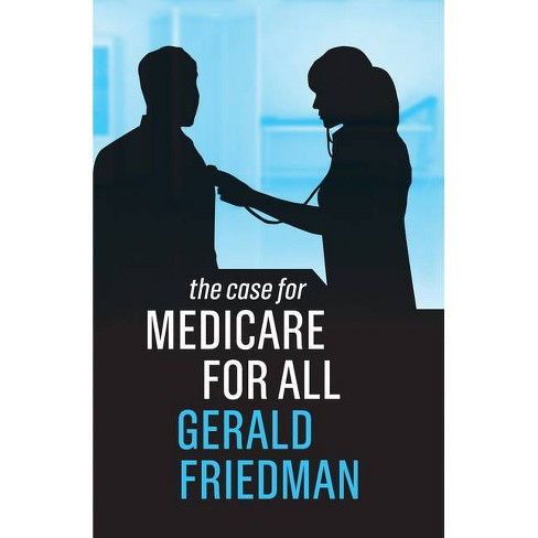 The Case for Medicare for All - by  Gerald Friedman (Paperback) - image 1 of 1