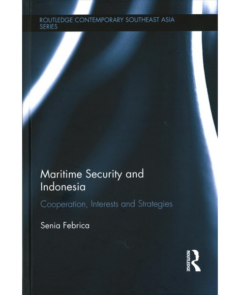 Maritime Security and Indonesia : Cooperation, Interests and Strategies (Hardcover) (Senia Febrica) - image 1 of 1