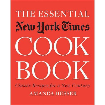 The Essential New York Times Cookbook - by  Amanda Hesser (Hardcover)