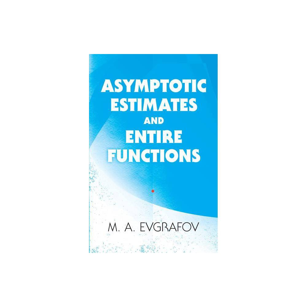 Asymptotic Estimates And Entire Functions Dover Books On Mathematics By M A Evgrafov Paperback