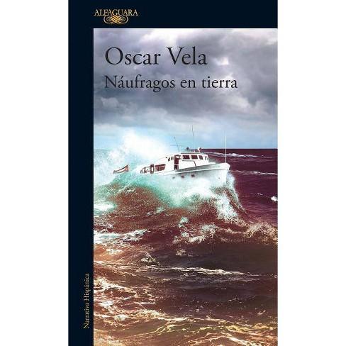 Náufragos En Tierra / Shipwrecked on Dry Land - by  Oscar Vela (Paperback) - image 1 of 1