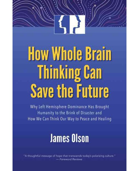 How Whole Brain Thinking Can Save the Future : Why Left Hemisphere Dominance Has Brought Humanity to the - image 1 of 1
