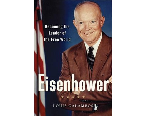 Eisenhower : Becoming the Leader of the Free World -  by Louis Galambos (Hardcover) - image 1 of 1