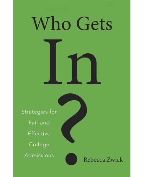 Who Gets In? : Strategies for Fair and Effective College Admissions (Hardcover) (Rebecca Zwick) - image 1 of 1