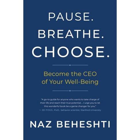 Pause. Breathe. Choose. - by  Naz Beheshti (Hardcover) - image 1 of 1