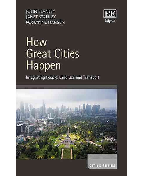 How Great Cities Happen : Integrating People, Land Use and Transport (Hardcover) (John Stanley & Janet - image 1 of 1