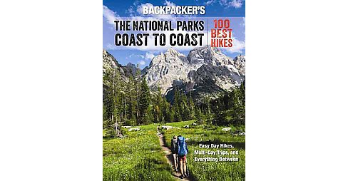 Backpacker the National Parks Coast to Coast : 100 Best Hikes (Paperback) (Ted Alvarez) - image 1 of 1